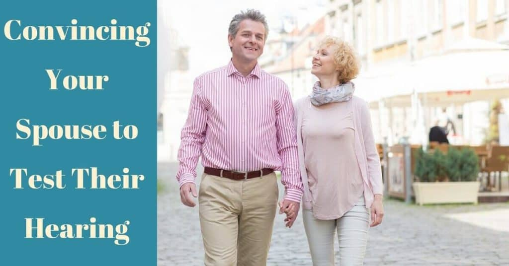 Desert Valley Audiology-Convincing Your Spouse to Test Their Hearing