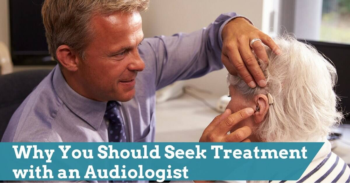 Why You Should Seek Treatment with an Audiologist