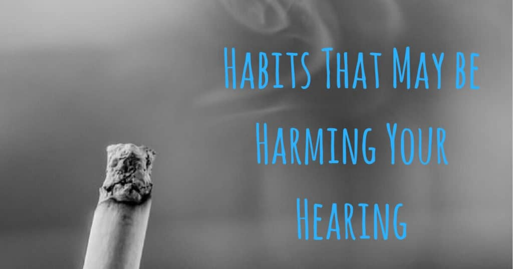 3 Habits That May Be Harming Your Hearing