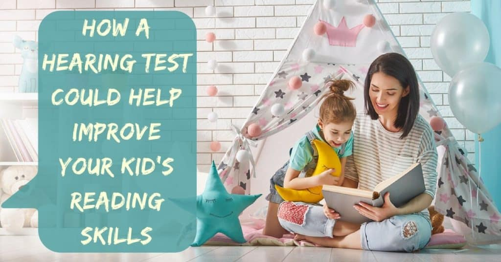 Desert Valley Audiology - How a Hearing Test Could Help Improve Your Kid's Reading Skills