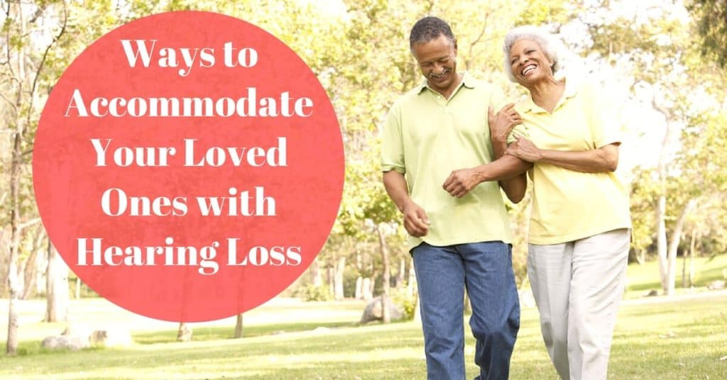 Desert Valley Audiology - Ways to Accommodate Your Loved Ones with Hearing Loss