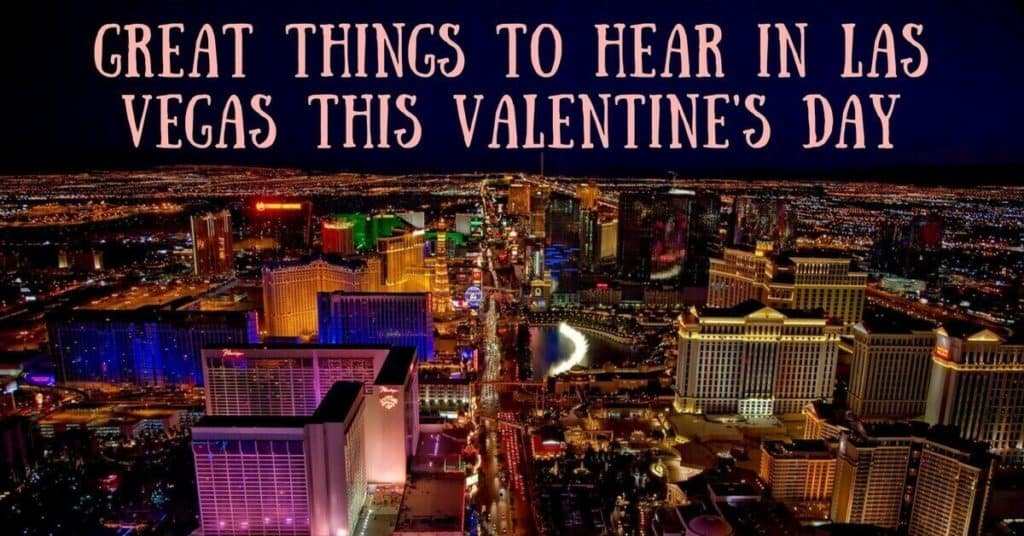 Great Things to Hear in Las Vegas this Valentine's Day