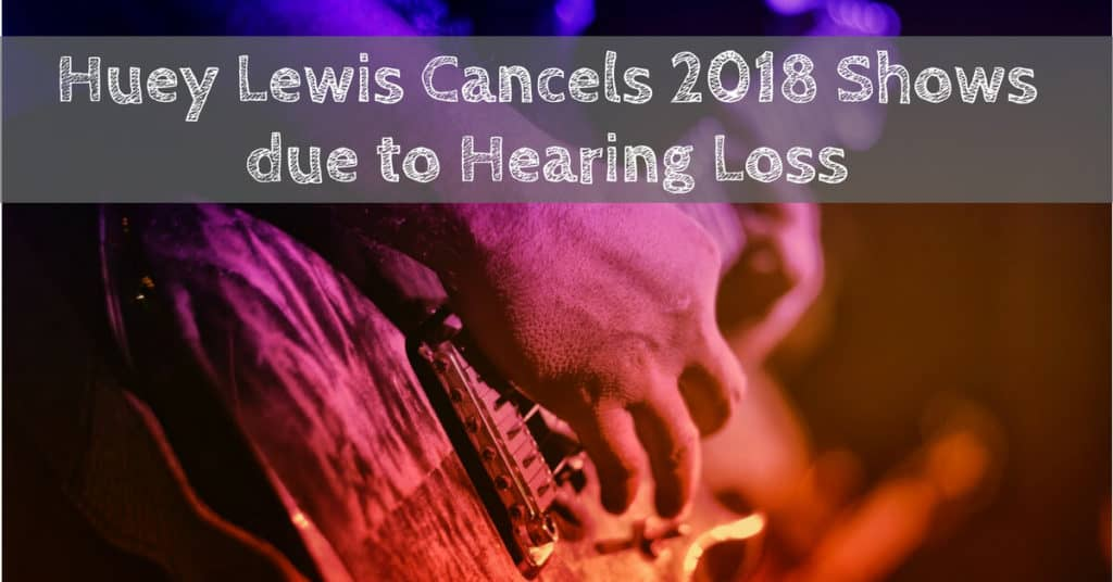 Desert Valley Audiology - Huey Lewis Cancels 2018 Shows due to Hearing Loss
