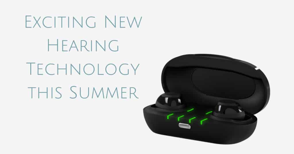 Desert Valley Audiology - Exciting New Hearing Technology this Summer