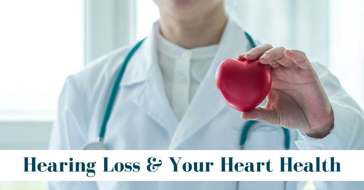 Hearing Loss and Your Heart Health | Desert Valley Audiology