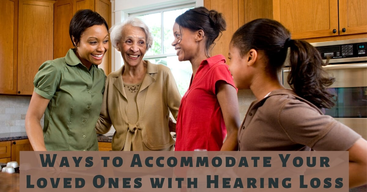 Ways to Accommodate Your Loved One's Hearing Loss