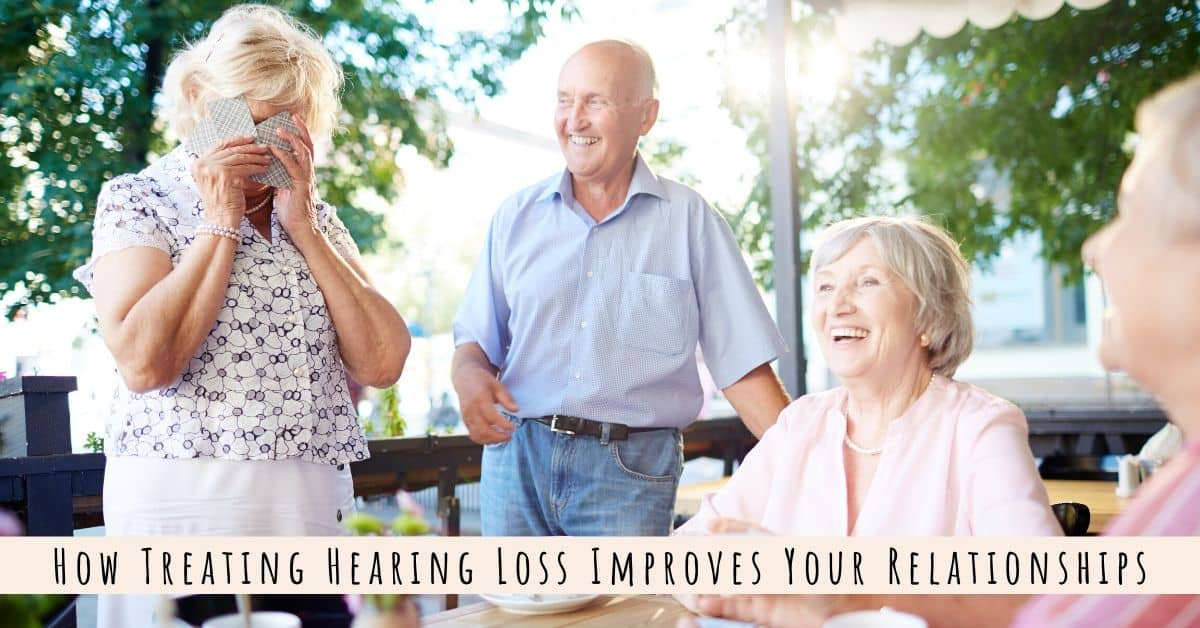 Treat Your Hearing Loss & Improve Your Relationships!