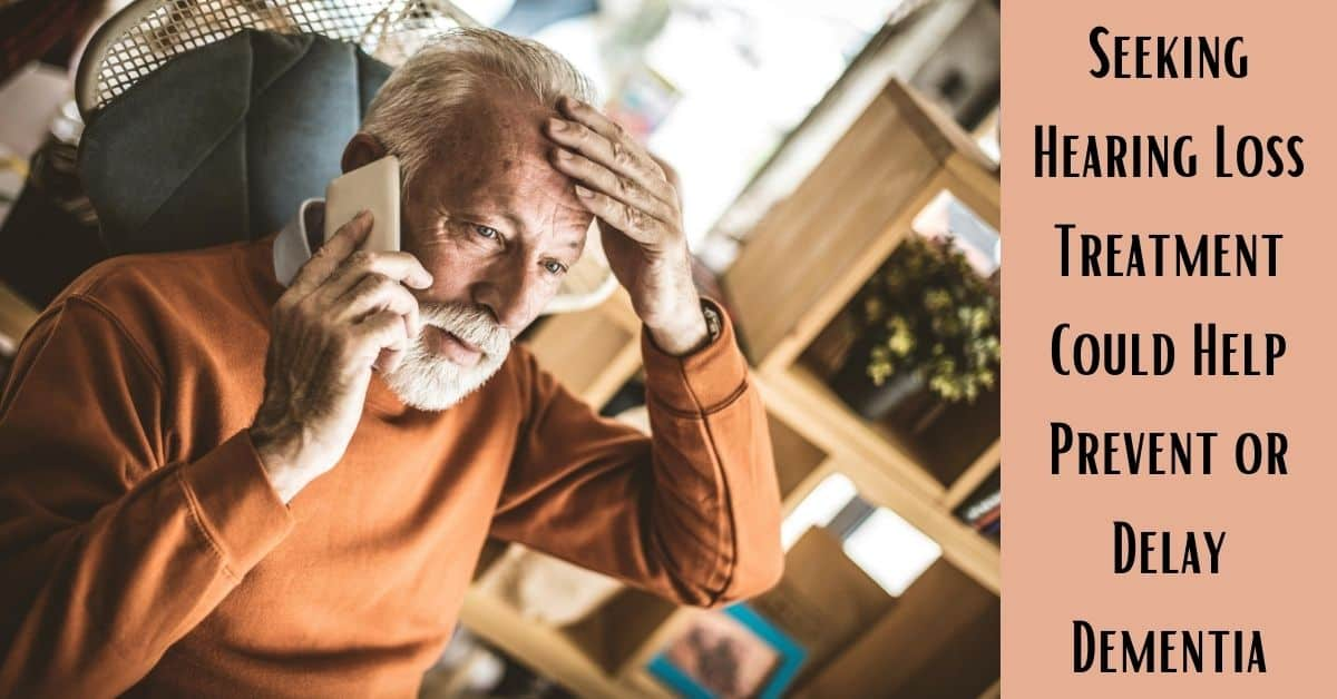 Seeking Hearing Loss Treatment Could Help Prevent or Delay Dementia