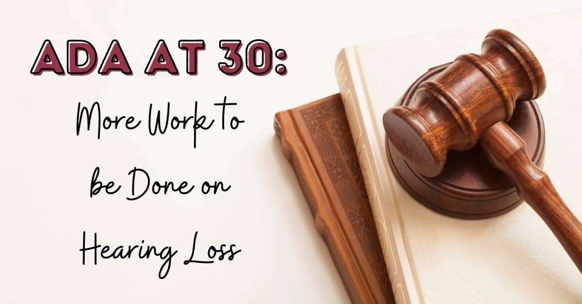 ADA at 30: More Work to be Done on Hearing Loss
