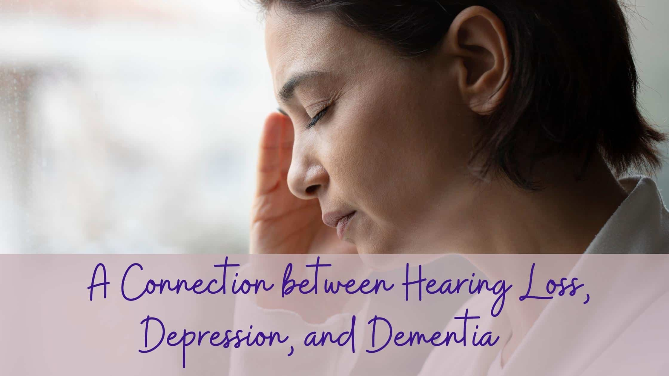 A Connection between Hearing Loss, Depression, and Dementia