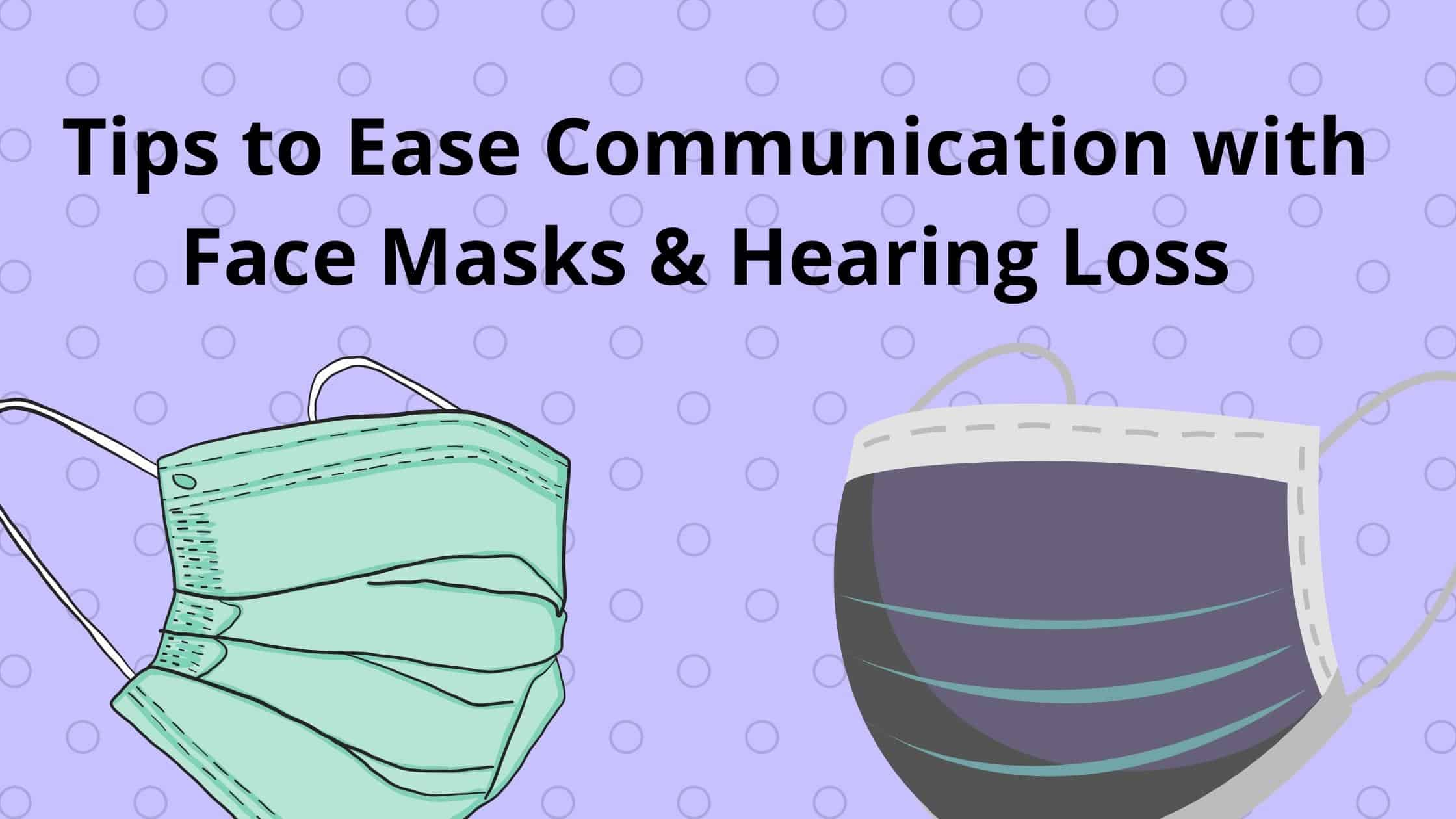 Tips to Ease Communication with Face Masks & Hearing Loss