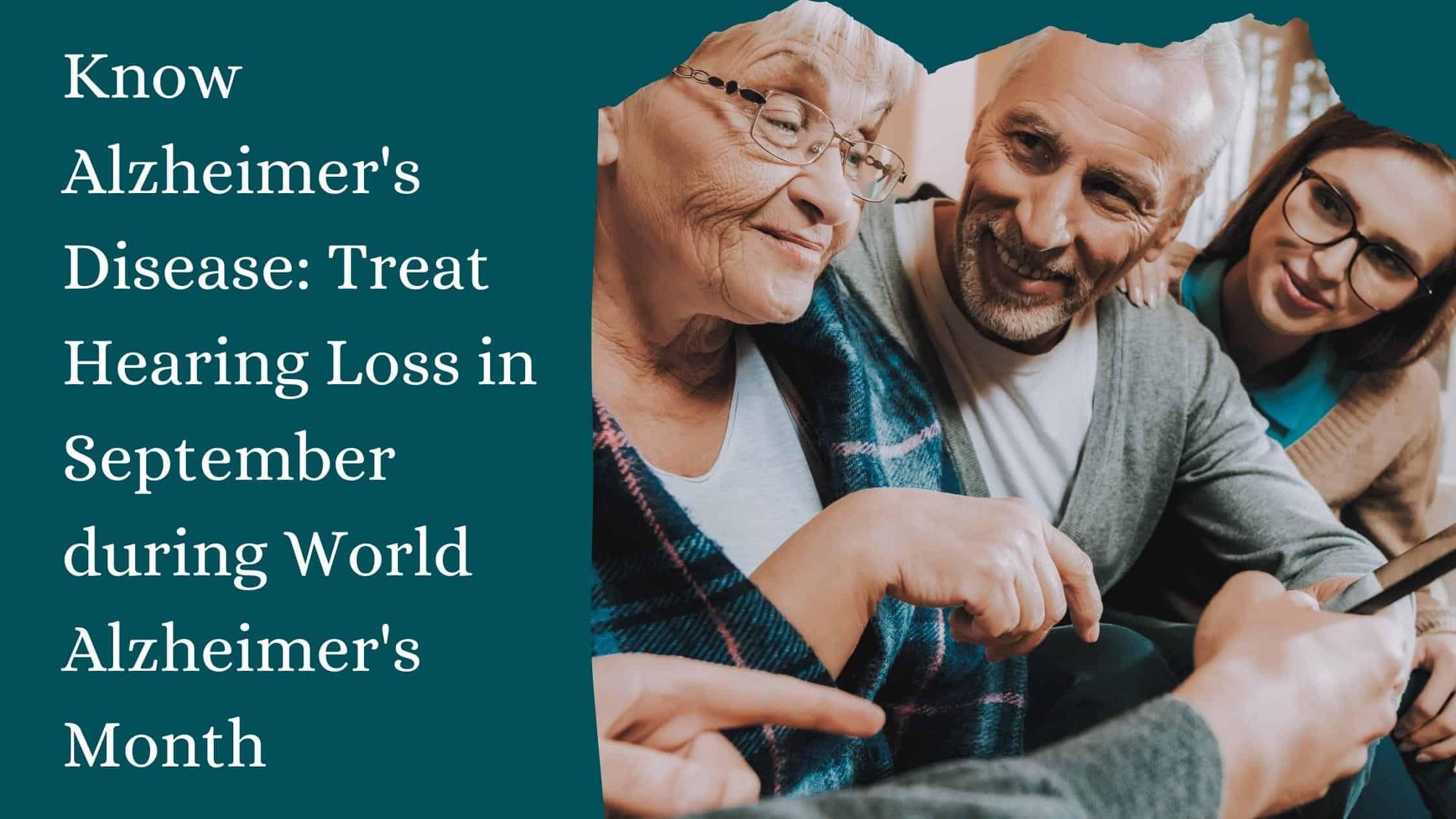 Know Alzheimer's Disease Treat Hearing Loss in September during World Alzheimer's Month(5)