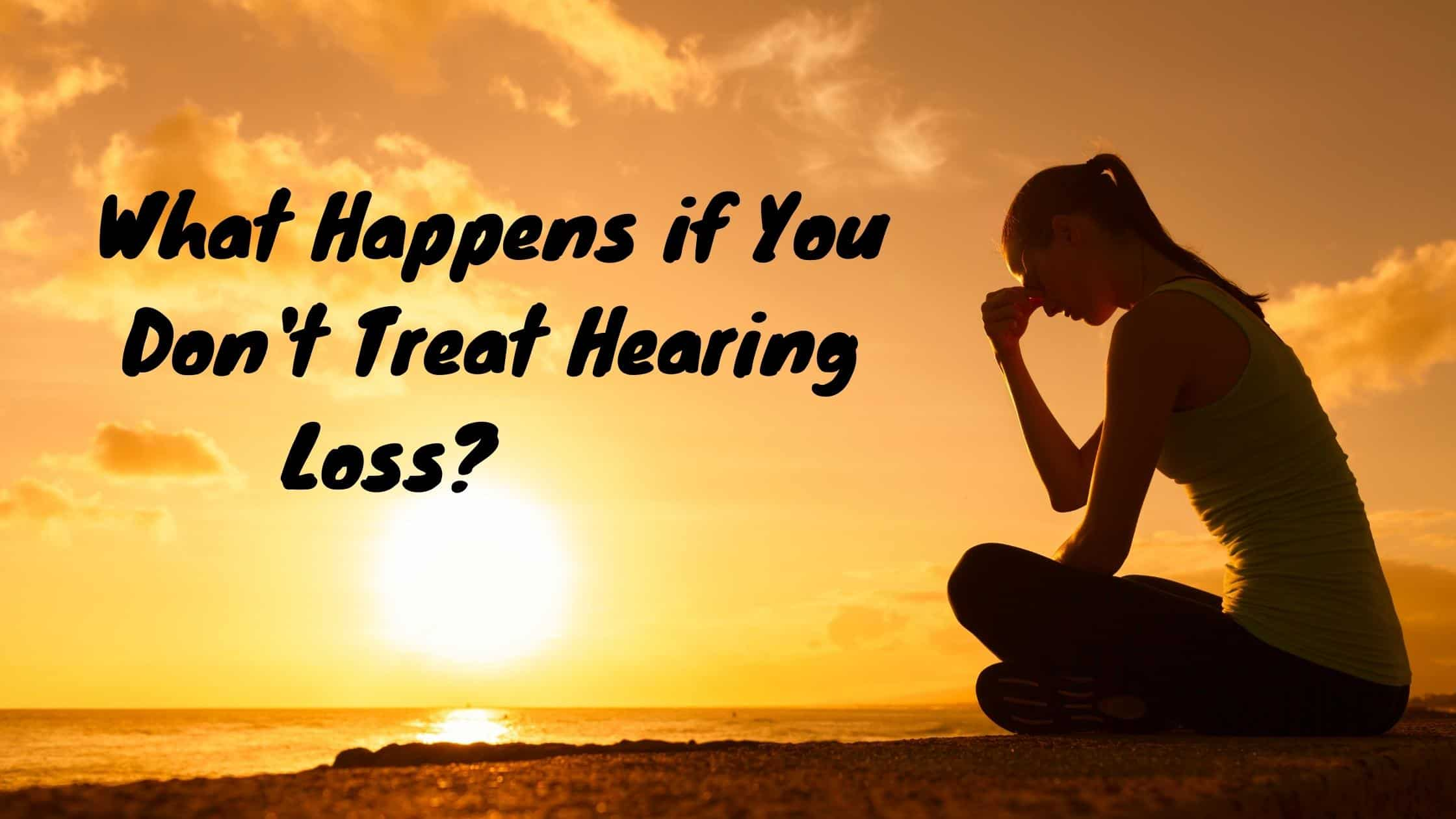 What Happens if You Don't Treat Hearing Loss